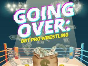 Going Over: Bet Pro Wrestling Podcast
